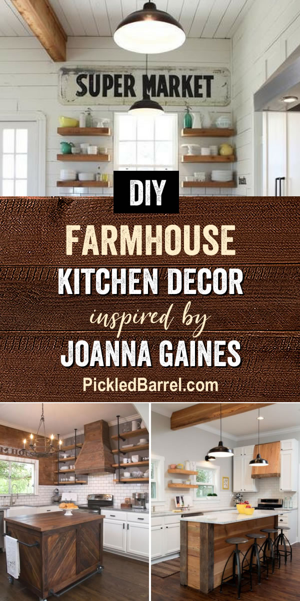 Farmhouse Kitchen Decor Inspired By Joanna Gaines - DIY Farmhouse Kitchen Decor Projects Inspired by Joanna Gaines! PickledBarrel.com