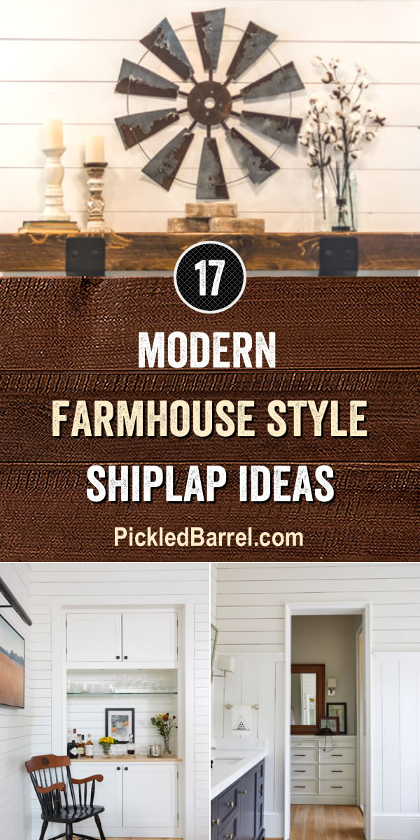 Modern Farmhouse Style Shiplap Ideas - PickledBarrel.com