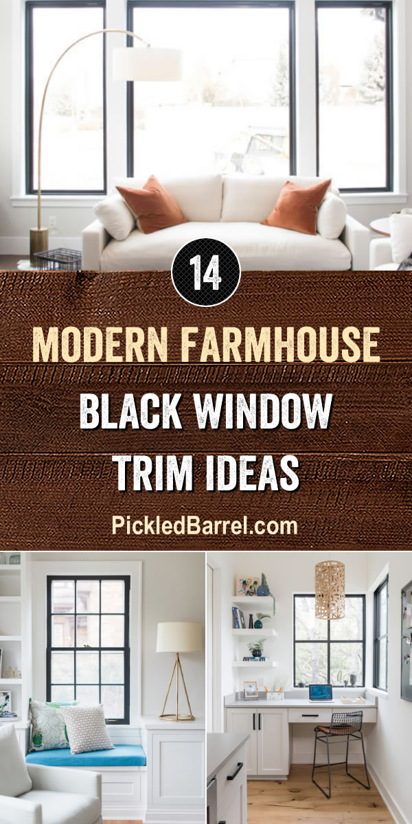 Modern Farmhouse Black Window Trim Ideas - PickledBarrel.com
