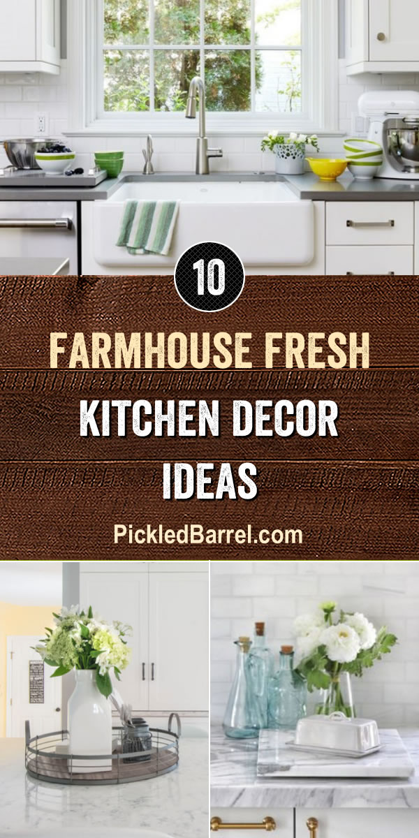 Farmhouse Fresh Kitchen Decor Ideas - PickledBarrel.com