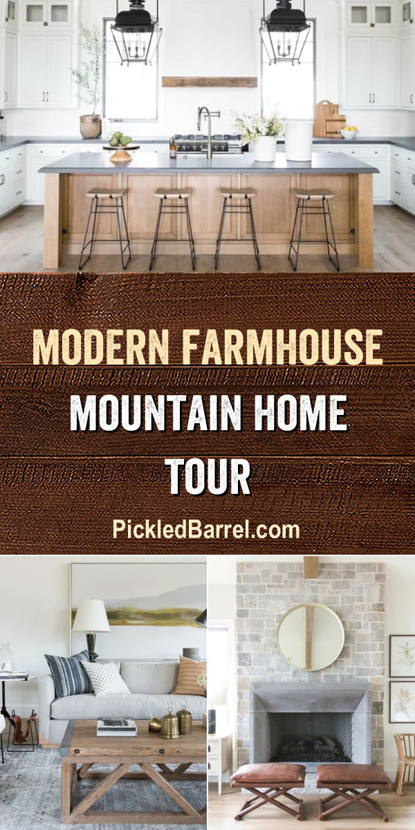 Modern Farmhouse Mountain Home Tour - PickledBarrel.com