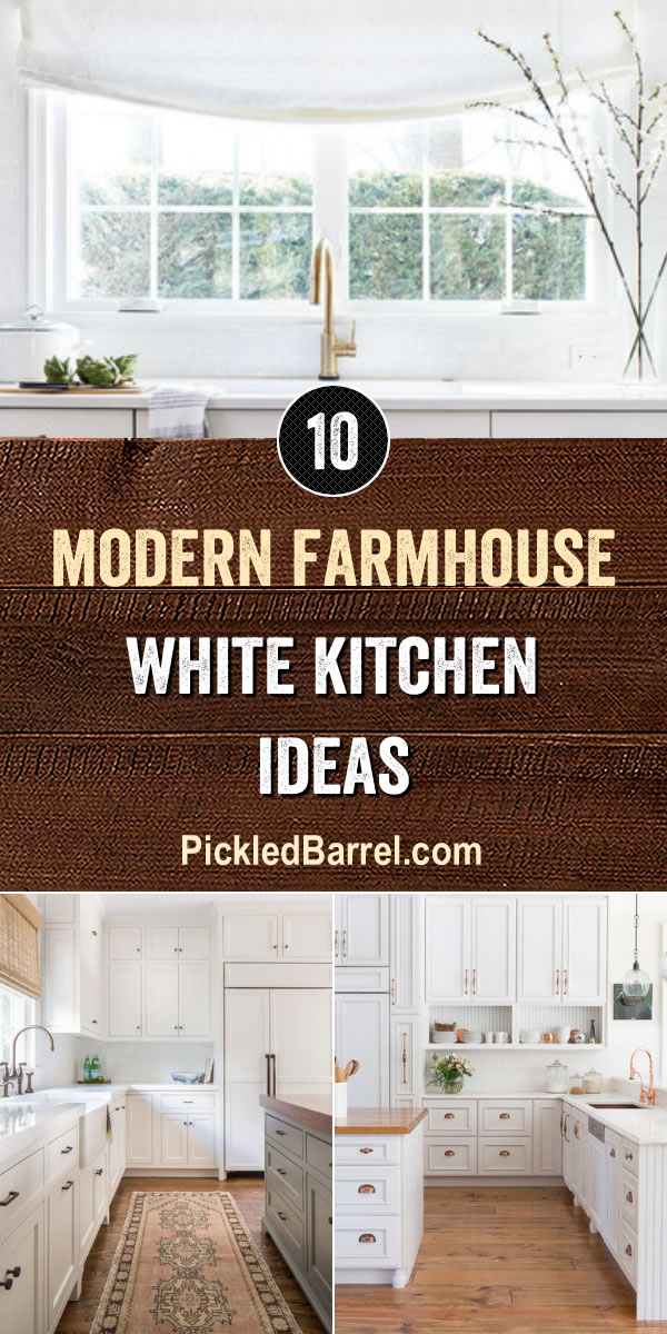 Modern Farmhouse White Kitchen Ideas - PickledBarrel.com