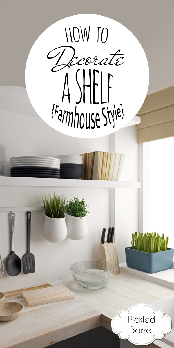 How To Decorate A Shelf | farmhouse style | home decor ideas | how to | farmhouse | farmhouse decor | decor | home decor | shelf decor