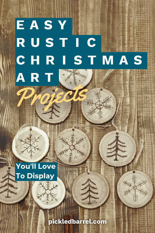 Pickled Barrel is all about everything that is rustic. We want to share these easy rustic Christmas art projects that you will be proud to display. Learn ways for both kids and adults to share in the fun. Take a look at the many rustic Christmas art projects that you could start today. It's a great way to get into the holiday spirit. #rusticchristmasart #DIYholidaycrafts